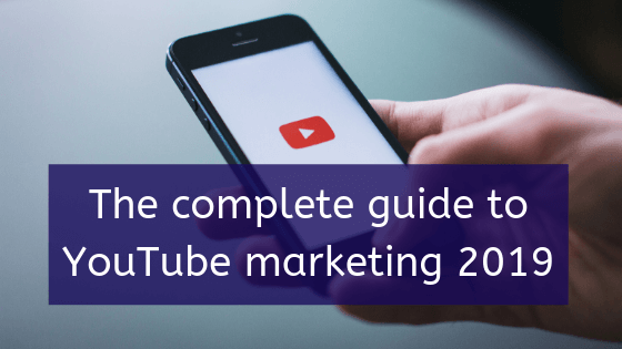 The complete guide to YouTube marketing 2019