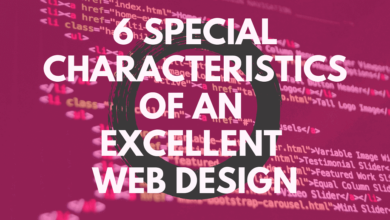 6 Special Characteristics of an Excellent Web Design